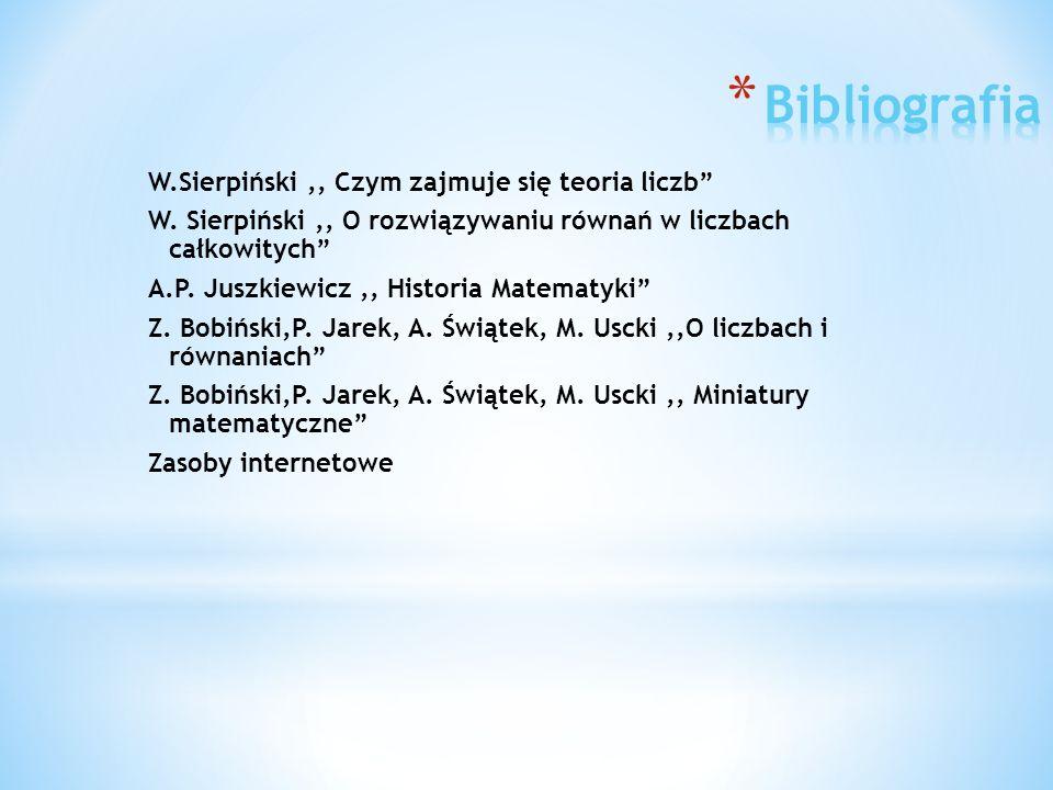 W.Sierpiński,, Czym zajmuje się teoria liczb W. Sierpiński,, O rozwiązywaniu równań w liczbach całkowitych A.P. Juszkiewicz,, Historia Matematyki Z. B