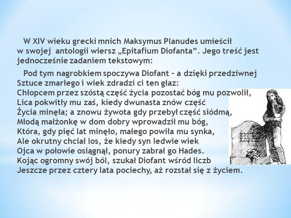 W XIV wieku grecki mnich Maksymus Planudes umieścił w swojej antologii wiersz Epitafium Diofanta. Jego treść jest jednocześnie zadaniem tekstowym: Pod