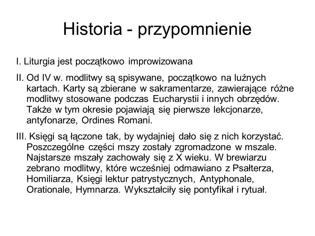 Historia - przypomnienie I. Liturgia jest początkowo improwizowana II. Od IV w. modlitwy są spisywane, początkowo na luźnych kartach. Karty są zbieran