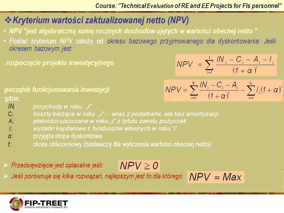 Course: Technical Evaluation of RE and EE Projects for FIs personnel NPV jest algebraiczną sumą rocznych dochodów ujętych w wartości obecnej netto Pos