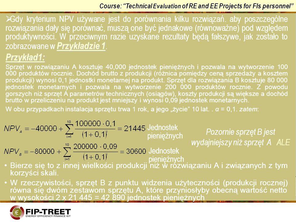 Course: Technical Evaluation of RE and EE Projects for FIs personnel Przykładzie 1 Gdy kryterium NPV używane jest do porównania kilku rozwiązań. aby p