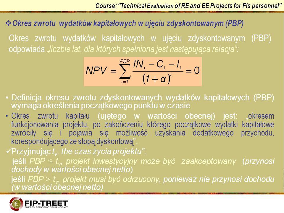 Course: Technical Evaluation of RE and EE Projects for FIs personnel Okres zwrotu wydatków kapitałowych w ujęciu zdyskontowanym (PBP) Okres zwrotu wyd