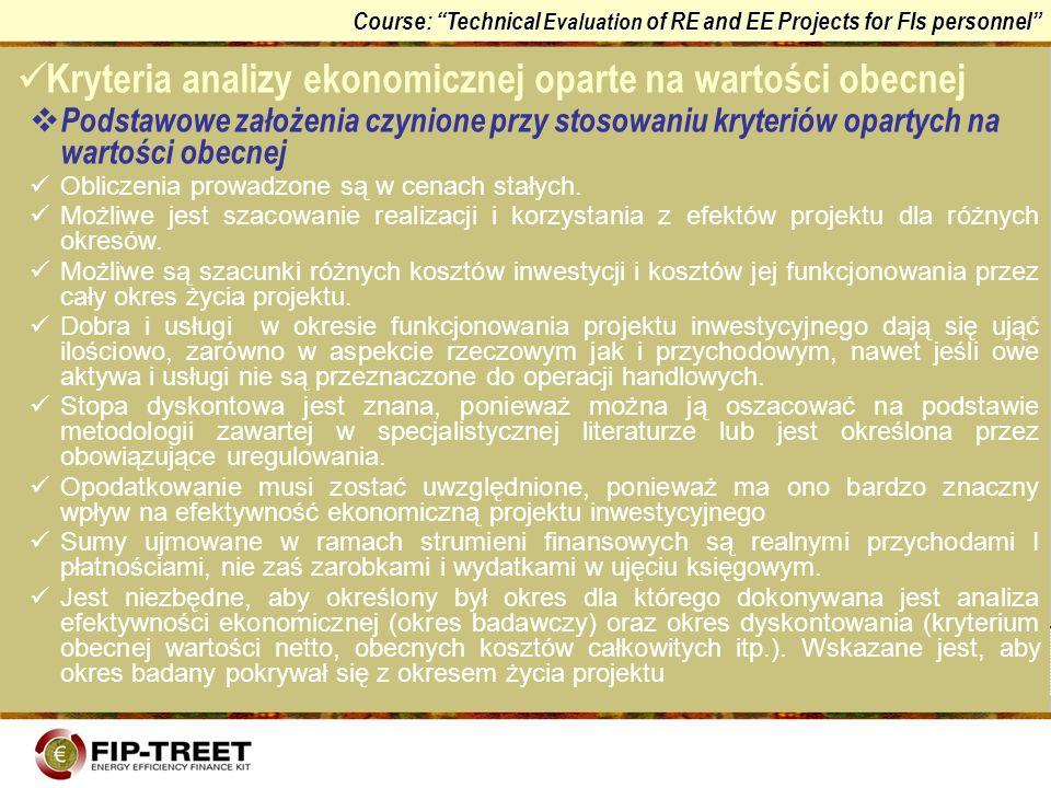 Course: Technical Evaluation of RE and EE Projects for FIs personnel Kryteria analizy ekonomicznej oparte na wartości obecnej Podstawowe założenia czy