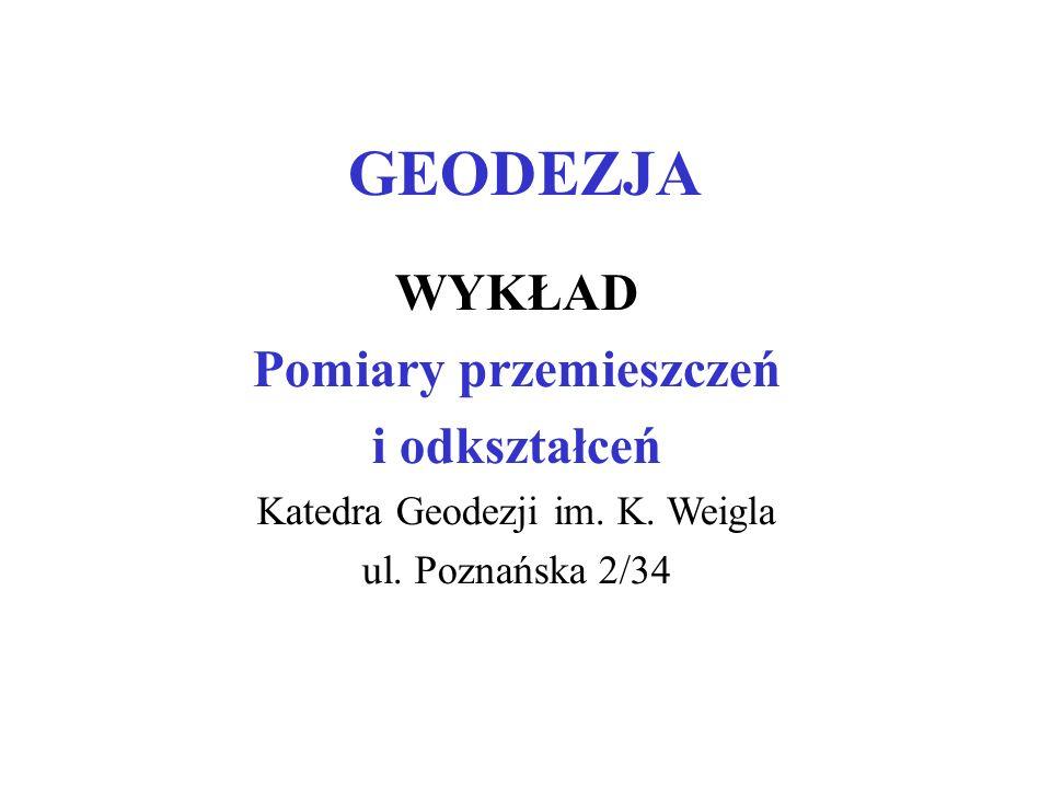 GEODEZJA WYKŁAD Pomiary przemieszczeń i odkształceń Katedra Geodezji im. K. Weigla ul. Poznańska 2/34