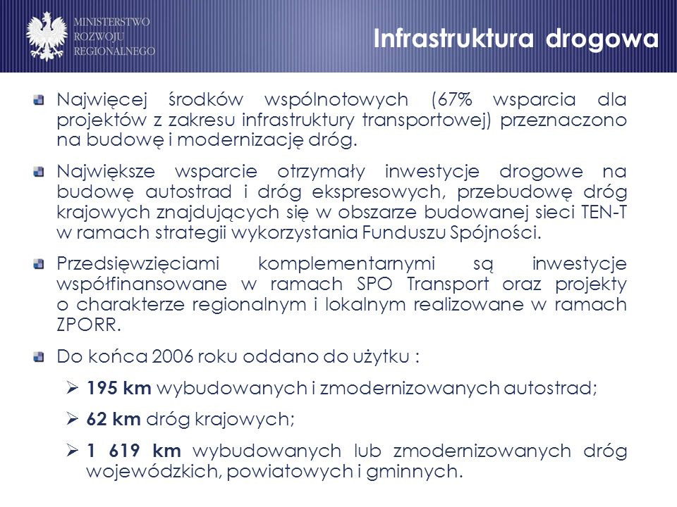 Infrastruktura drogowa (1) Najwięcej środków wspólnotowych (67% wsparcia dla projektów z zakresu infrastruktury transportowej) przeznaczono na budowę i modernizację dróg.