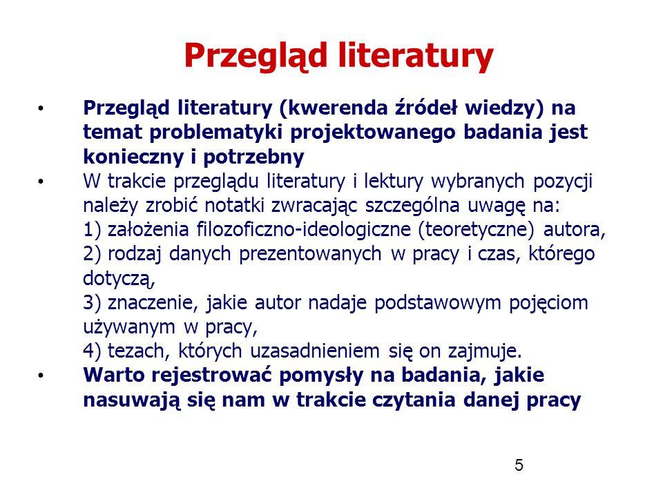 5 Przegląd literatury Przegląd literatury (kwerenda źródeł wiedzy) na temat problematyki projektowanego badania jest konieczny i potrzebny W trakcie p