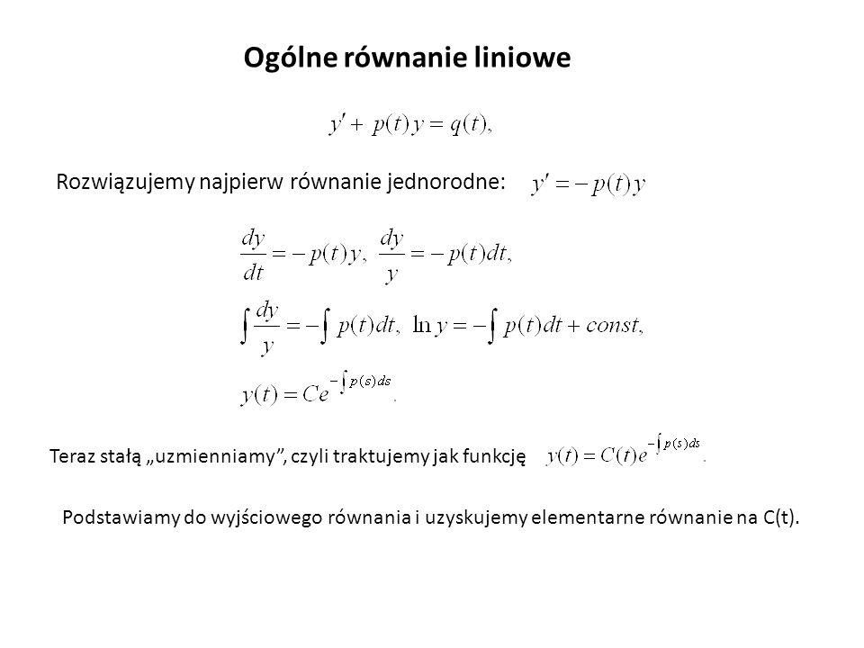 Ogólne równanie liniowe Rozwiązujemy najpierw równanie jednorodne: Teraz stałą uzmienniamy, czyli traktujemy jak funkcję Podstawiamy do wyjściowego ró