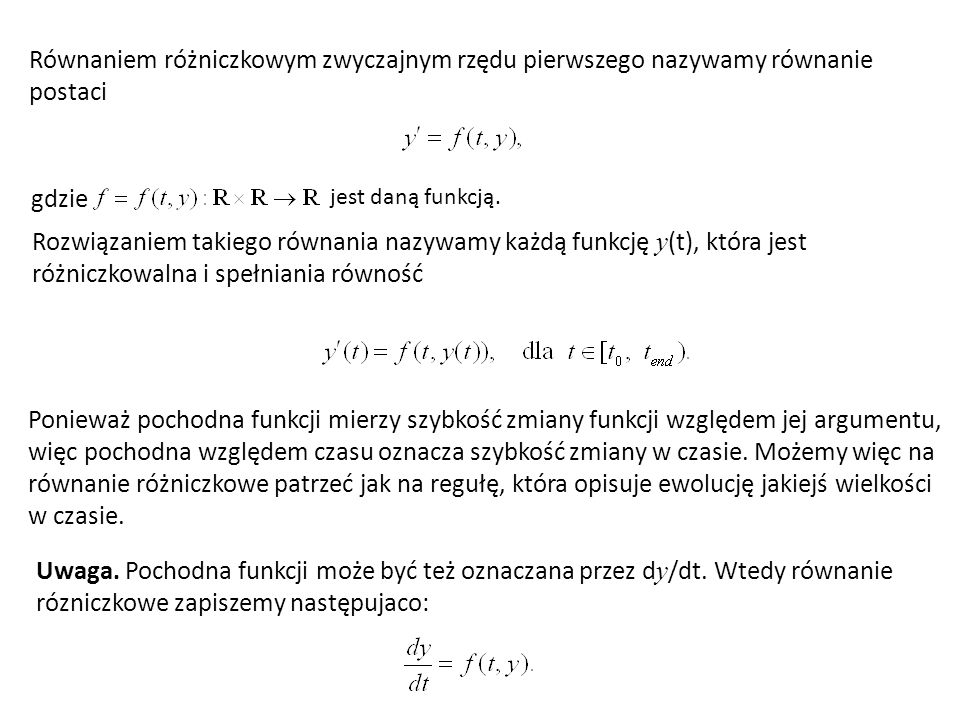 Równaniem różniczkowym zwyczajnym rzędu pierwszego nazywamy równanie postaci gdzie Rozwiązaniem takiego równania nazywamy każdą funkcję y (t), która j