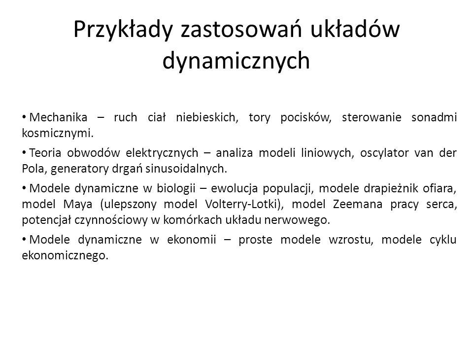 Przykłady zastosowań układów dynamicznych Mechanika – ruch ciał niebieskich, tory pocisków, sterowanie sonadmi kosmicznymi. Teoria obwodów elektryczny