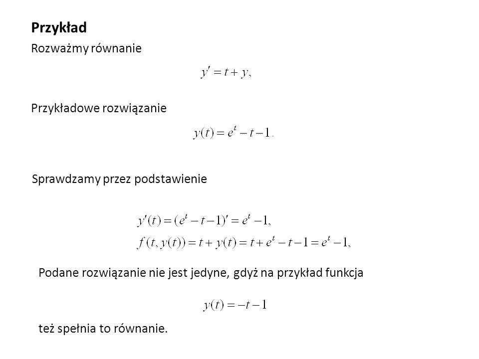 Przykład Rozważmy równanie Przykładowe rozwiązanie Sprawdzamy przez podstawienie Podane rozwiązanie nie jest jedyne, gdyż na przykład funkcja też speł