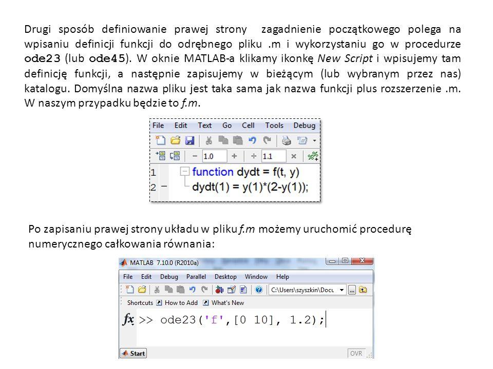 Drugi sposób definiowanie prawej strony zagadnienie początkowego polega na wpisaniu definicji funkcji do odrębnego pliku.m i wykorzystaniu go w proced