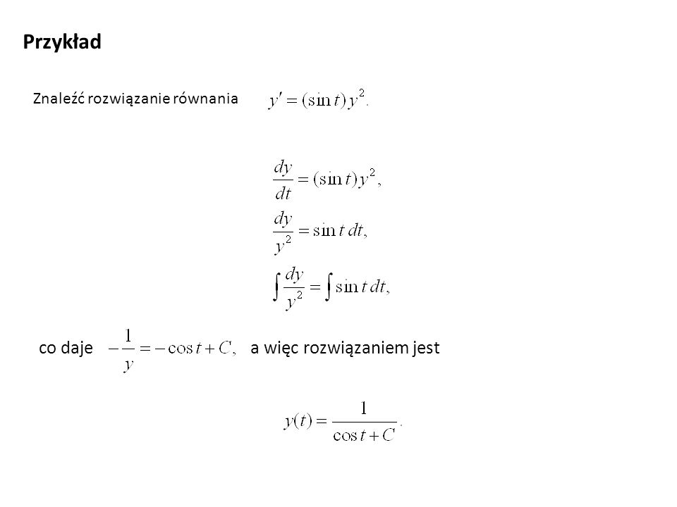 Ogólne równanie liniowe Rozwiązujemy najpierw równanie jednorodne: Teraz stałą uzmienniamy, czyli traktujemy jak funkcję Podstawiamy do wyjściowego równania i uzyskujemy elementarne równanie na C(t).