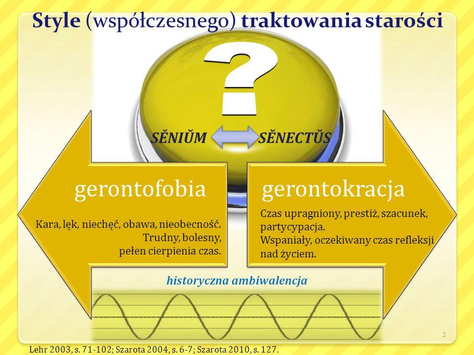 Style (współczesnego) traktowania starości gerontofobia gerontokracja 2 Czas upragniony, prestiż, szacunek, partycypacja. Wspaniały, oczekiwany czas r
