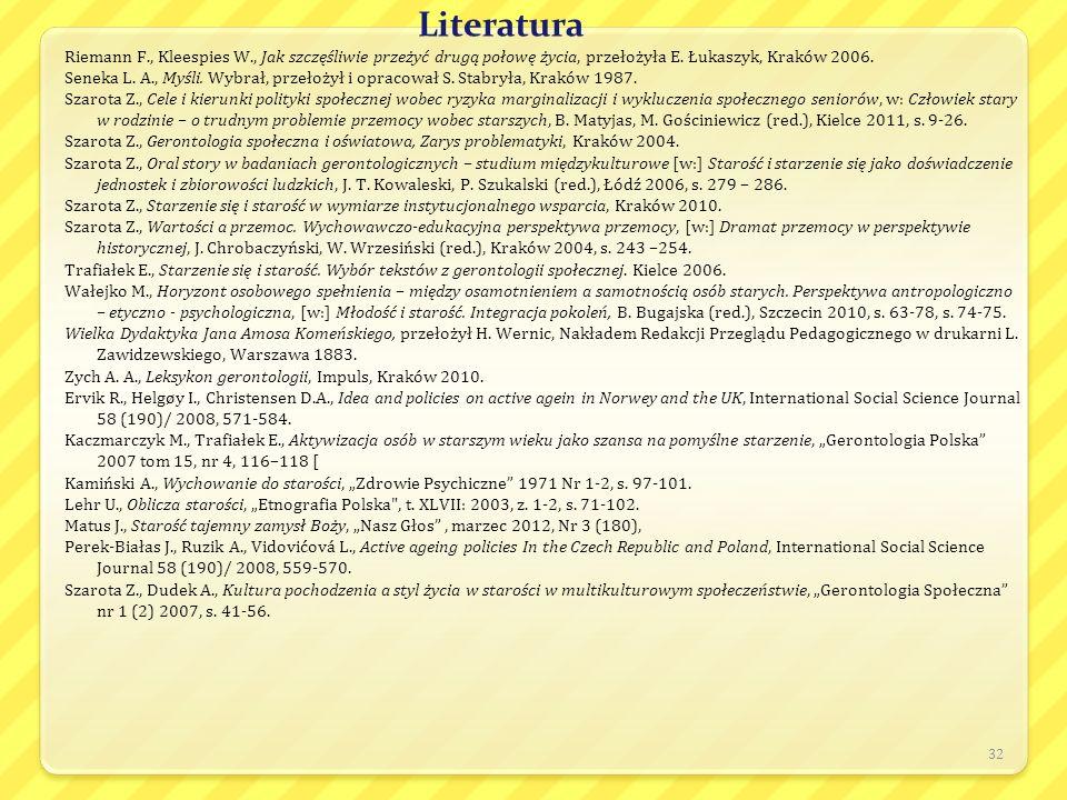 Literatura Riemann F., Kleespies W., Jak szczęśliwie przeżyć drugą połowę życia, przełożyła E. Łukaszyk, Kraków 2006. Seneka L. A., Myśli. Wybrał, prz