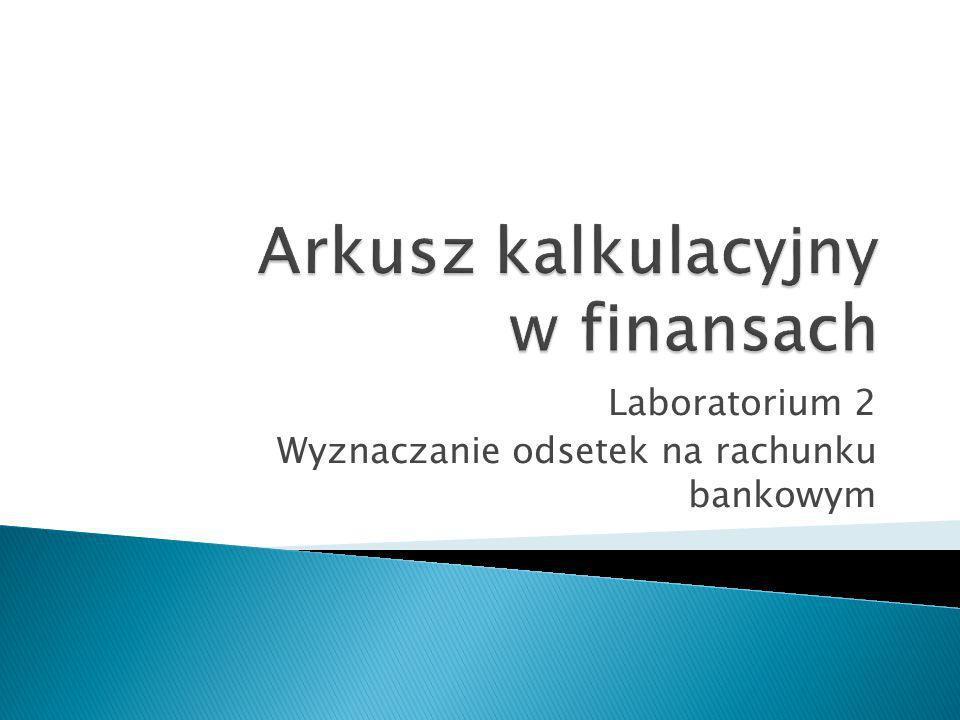Laboratorium 2 Wyznaczanie odsetek na rachunku bankowym
