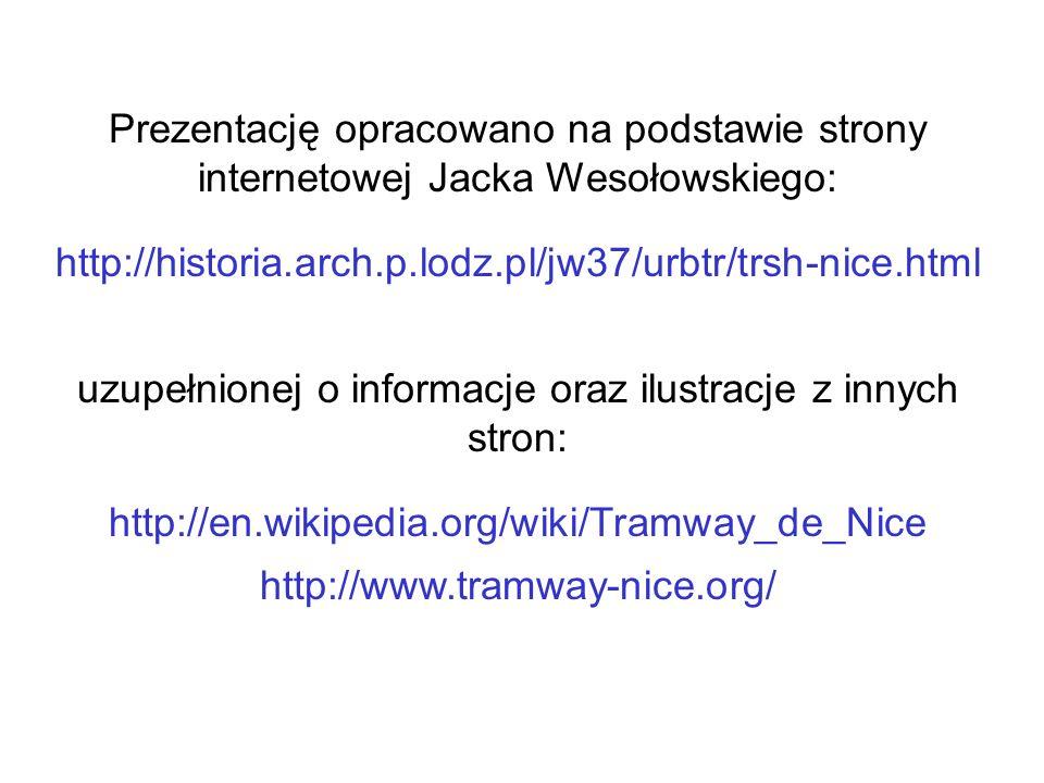 Prezentację opracowano na podstawie strony internetowej Jacka Wesołowskiego: http://historia.arch.p.lodz.pl/jw37/urbtr/trsh-nice.html uzupełnionej o i