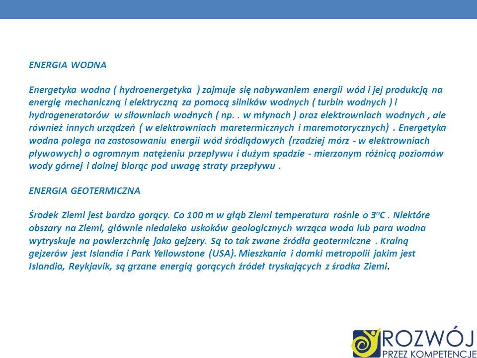 ENERGIA WODNA Energetyka wodna ( hydroenergetyka ) zajmuje się nabywaniem energii wód i jej produkcją na energię mechaniczną i elektryczną za pomocą s