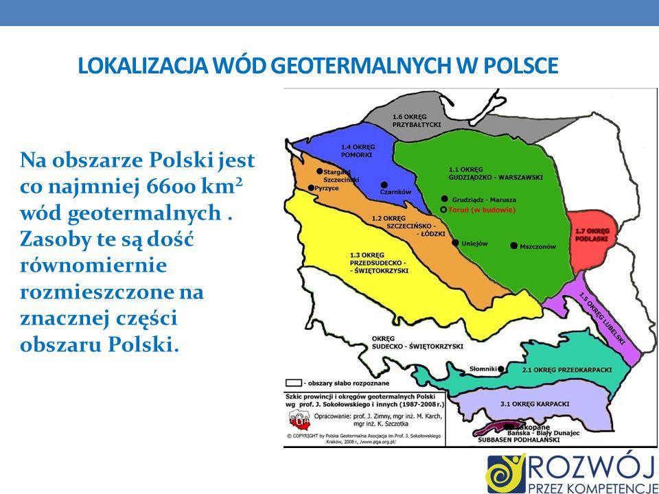 LOKALIZACJA WÓD GEOTERMALNYCH W POLSCE Na obszarze Polski jest co najmniej 6600 km² wód geotermalnych. Zasoby te są dość równomiernie rozmieszczone na