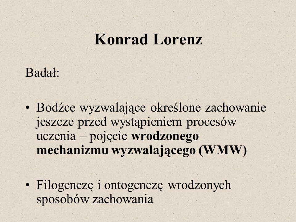 Konrad Lorenz Badał: Bodźce wyzwalające określone zachowanie jeszcze przed wystąpieniem procesów uczenia – pojęcie wrodzonego mechanizmu wyzwalającego