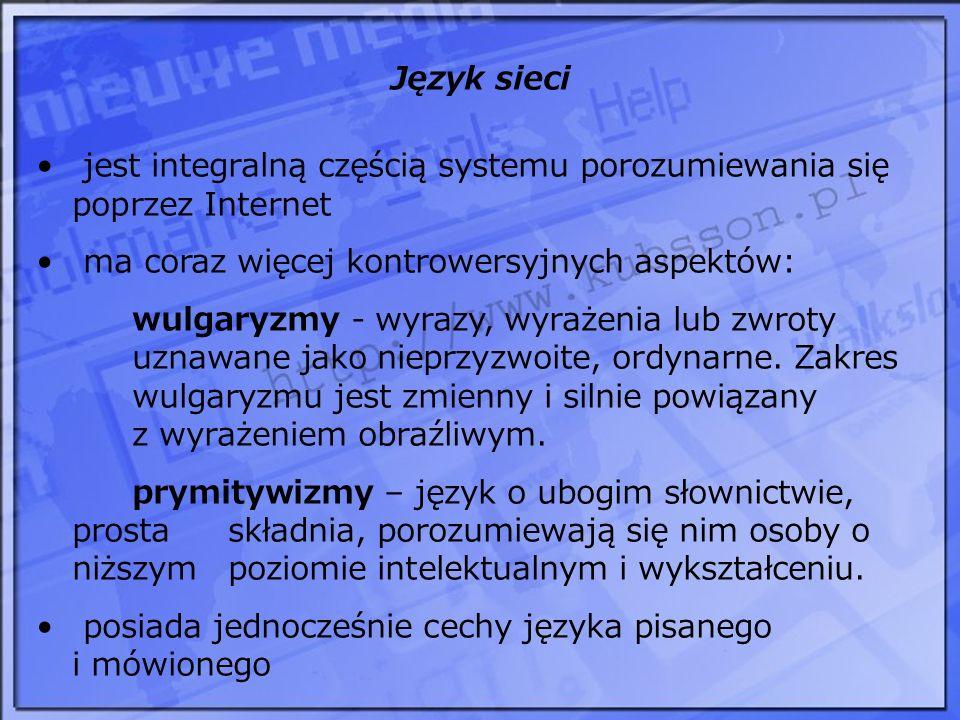 Język sieci jest integralną częścią systemu porozumiewania się poprzez Internet ma coraz więcej kontrowersyjnych aspektów: wulgaryzmy - wyrazy, wyraże