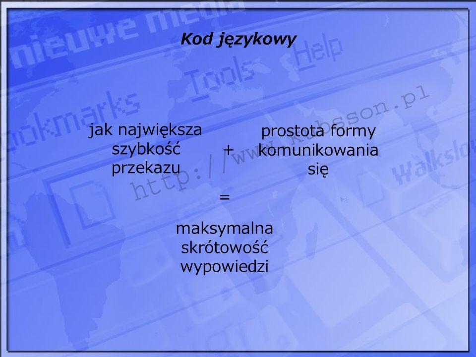 Kod językowy jak największa szybkość przekazu prostota formy komunikowania się maksymalna skrótowość wypowiedzi + =