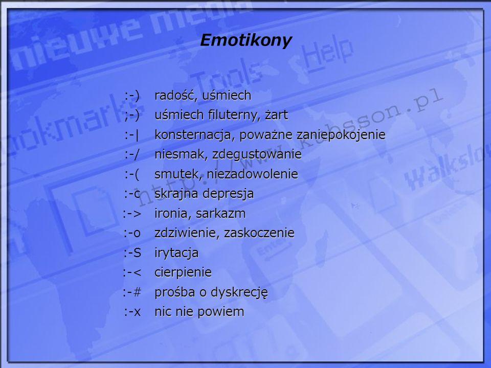 Emotikony :-) radość, uśmiech ;-) uśmiech filuterny, żart :-| konsternacja, poważne zaniepokojenie :-/ niesmak, zdegustowanie :-( smutek, niezadowolen