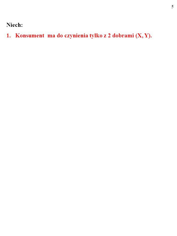 5 Niech: 1.Konsument ma do czynienia tylko z 2 dobrami (X, Y).