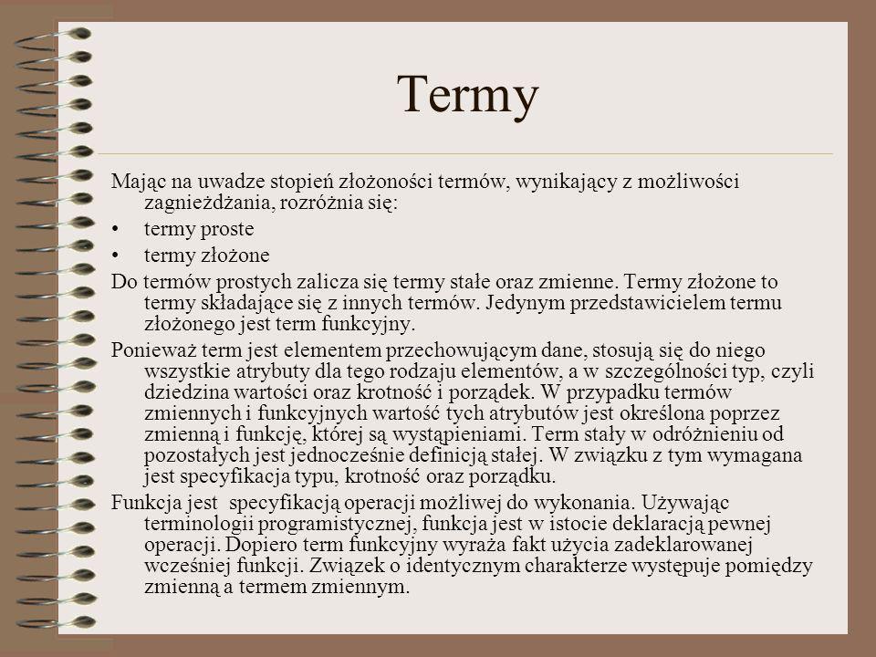 Termy Mając na uwadze stopień złożoności termów, wynikający z możliwości zagnieżdżania, rozróżnia się: termy proste termy złożone Do termów prostych z