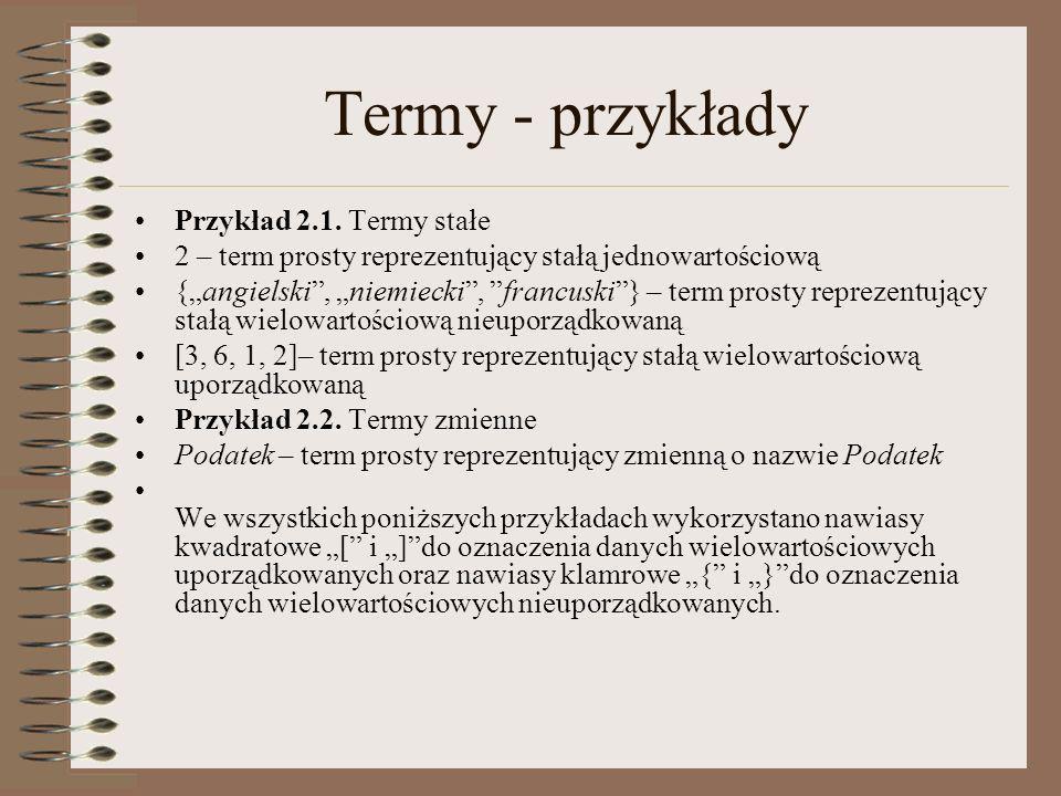 Termy - przykłady Przykład 2.1. Termy stałe 2 – term prosty reprezentujący stałą jednowartościową {angielski, niemiecki, francuski} – term prosty repr