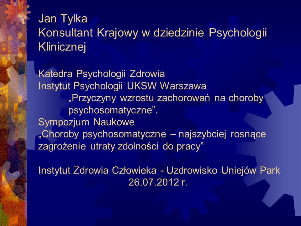 Jan Tylka Konsultant Krajowy w dziedzinie Psychologii Klinicznej Katedra Psychologii Zdrowia Instytut Psychologii UKSW Warszawa Przyczyny wzrostu zach
