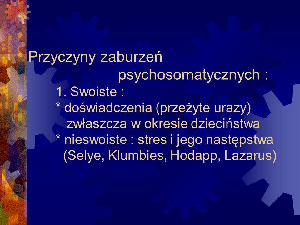Przyczyny zaburzeń psychosomatycznych : 1. Swoiste : * doświadczenia (przeżyte urazy) zwłaszcza w okresie dzieciństwa * nieswoiste : stres i jego nast