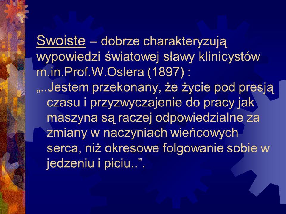 Swoiste – dobrze charakteryzują wypowiedzi światowej sławy klinicystów m.in.Prof.W.Oslera (1897) :..Jestem przekonany, że życie pod presją czasu i prz