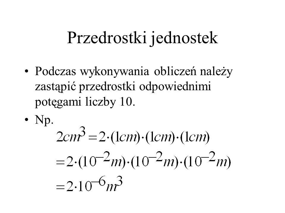 Przedrostki jednostek Podczas wykonywania obliczeń należy zastąpić przedrostki odpowiednimi potęgami liczby 10. Np.
