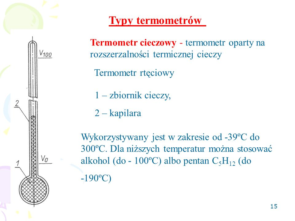 16 Termometr gazowy – termometr oparty na termicznej rozszerzalności gazu Wyróżniamy termometry gazowe o stałej objętości i o stałym ciśnieniu.