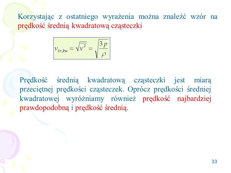 34 Przykład Obliczyć prędkość średnią kwadratową cząsteczek wodoru w temperaturze 0°C i ciśnieniu 1 atm.