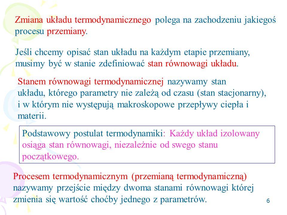 7 Stan układu termodynamicznego opisany jest przez wielkości (parametry) termodynamiczne.
