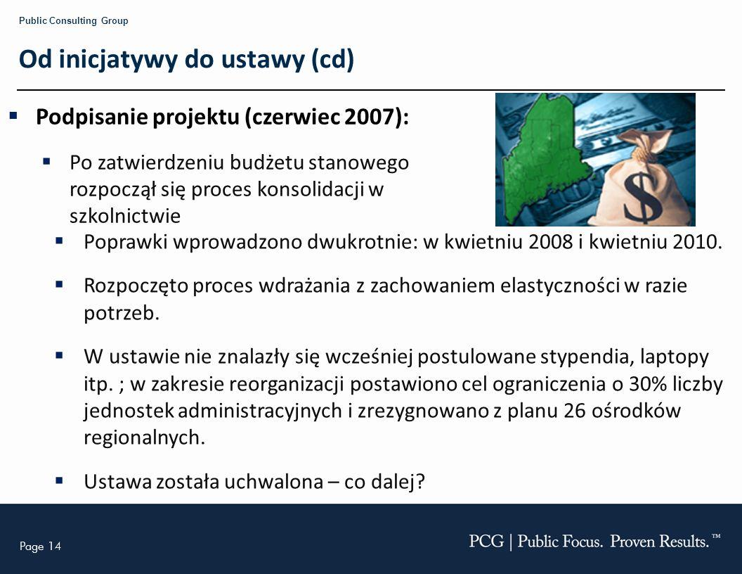 Page 14 Public Consulting Group Od inicjatywy do ustawy (cd) Podpisanie projektu (czerwiec 2007): Po zatwierdzeniu budżetu stanowego rozpoczął się pro
