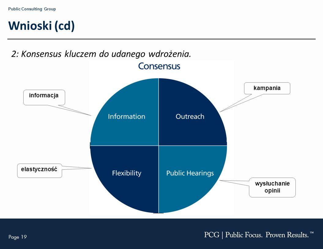 Page 19 Public Consulting Group Wnioski (cd) 2: Konsensus kluczem do udanego wdrożenia. informacja elastyczność kampania wysłuchanie opinii