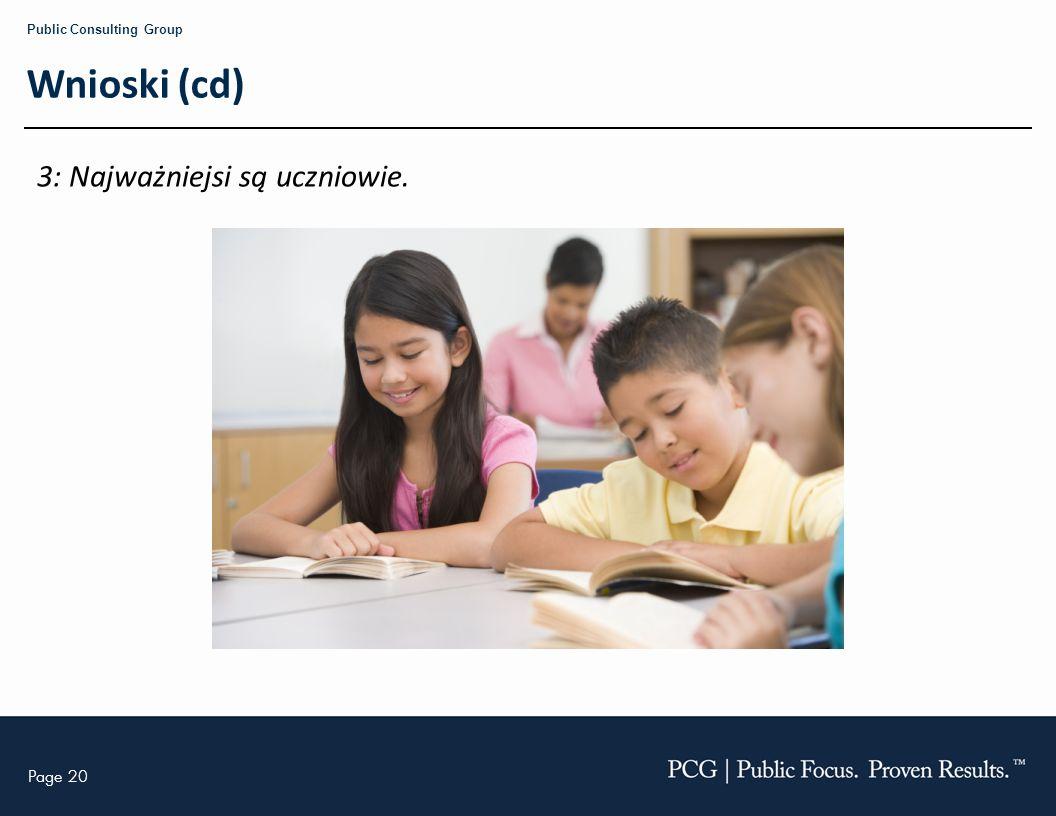 Page 20 Public Consulting Group Wnioski (cd) 3: Najważniejsi są uczniowie.