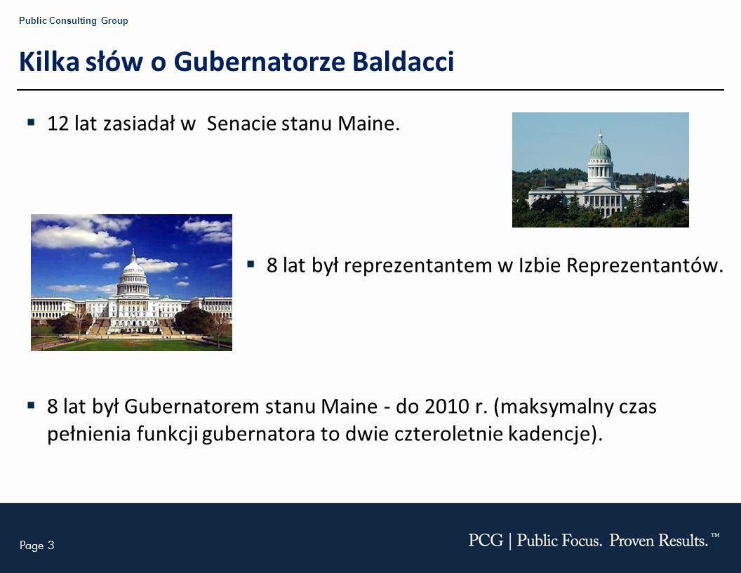 Page 3 Public Consulting Group Kilka słów o Gubernatorze Baldacci 12 lat zasiadał w Senacie stanu Maine. 8 lat był reprezentantem w Izbie Reprezentant