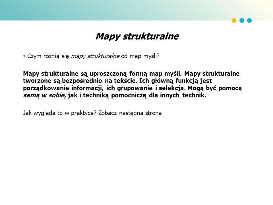Mapy strukturalne Czym różnią się mapy strukturalne od map myśli? Mapy strukturalne są uproszczoną formą map myśli. Mapy strukturalne tworzone są bezp