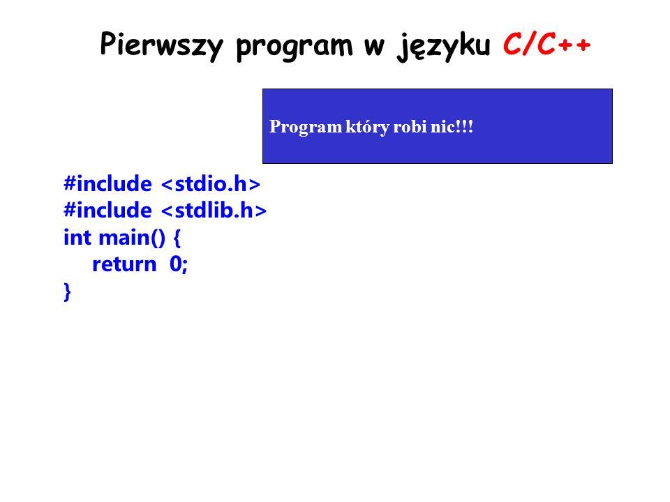 Pierwszy program w języku C/C++ #include int main() { return 0; } Program który robi nic!!!