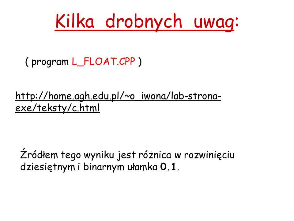 Kilka drobnych uwag: ( program L_FLOAT.CPP ) http://home.agh.edu.pl/~o_iwona/lab-strona- exe/teksty/c.html Źródłem tego wyniku jest różnica w rozwinię