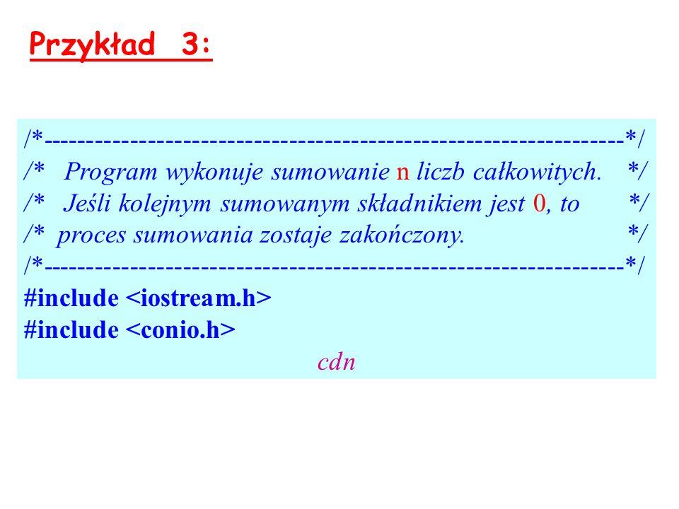 Przykład 3: /*------------------------------------------------------------------*/ /* Program wykonuje sumowanie n liczb całkowitych. */ /* Jeśli kole