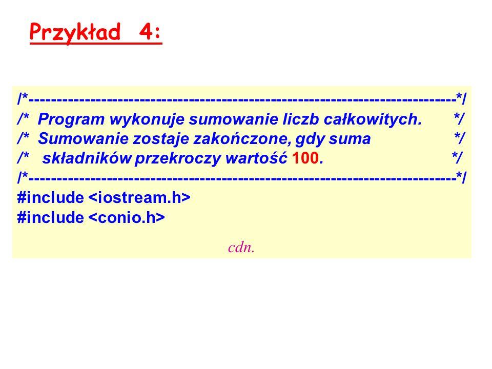 Przykład 4: /*------------------------------------------------------------------------------*/ /* Program wykonuje sumowanie liczb całkowitych. */ /*