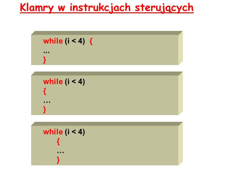 Klamry w instrukcjach sterujących while (i < 4) { … } while (i < 4) {... } while (i < 4) { … }