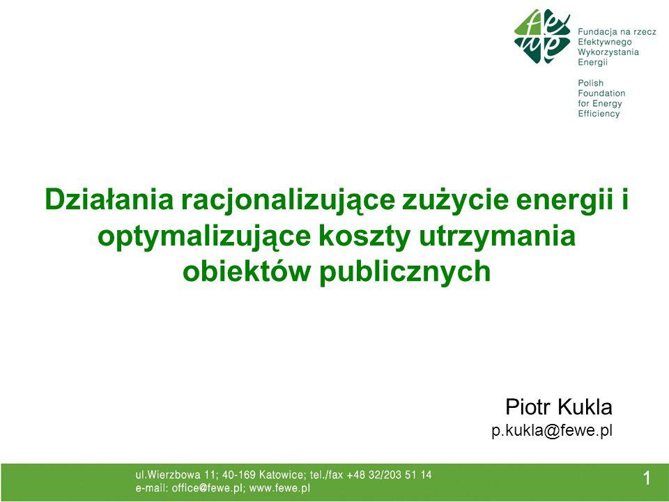 1 Działania racjonalizujące zużycie energii i optymalizujące koszty utrzymania obiektów publicznych Piotr Kukla p.kukla@fewe.pl