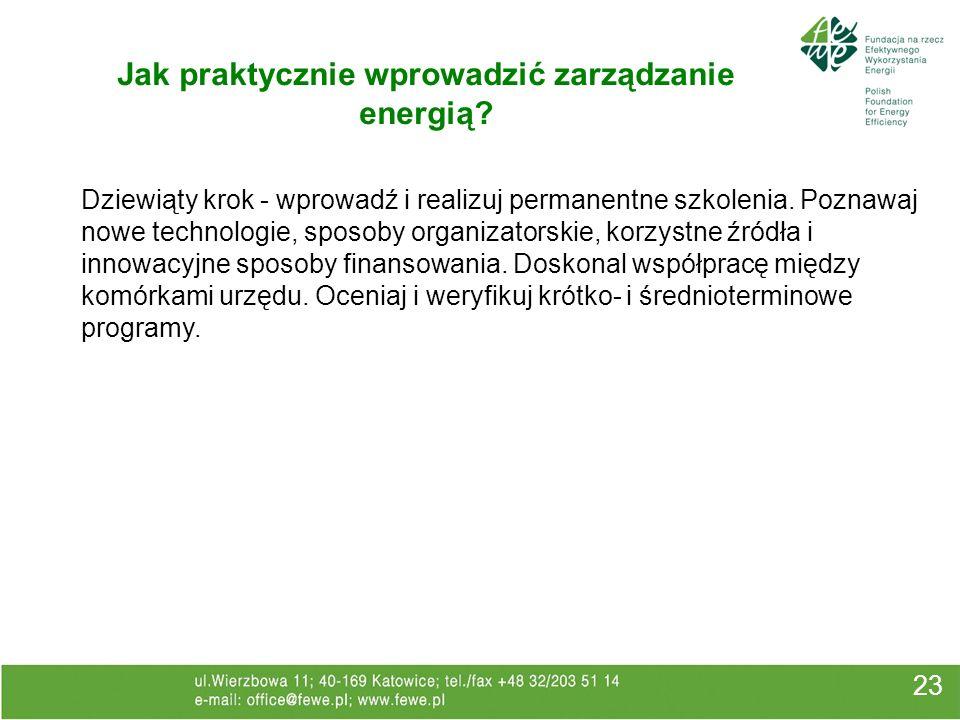 23 Jak praktycznie wprowadzić zarządzanie energią? Dziewiąty krok - wprowadź i realizuj permanentne szkolenia. Poznawaj nowe technologie, sposoby orga