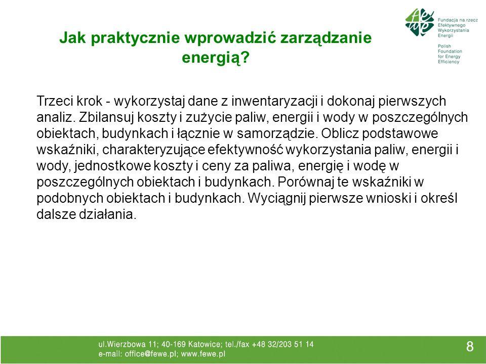 8 Jak praktycznie wprowadzić zarządzanie energią? Trzeci krok - wykorzystaj dane z inwentaryzacji i dokonaj pierwszych analiz. Zbilansuj koszty i zuży