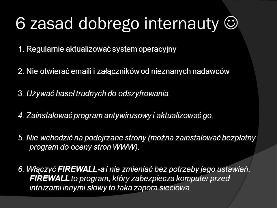 6 zasad dobrego internauty 1. Regularnie aktualizować system operacyjny 2. Nie otwierać emaili i załączników od nieznanych nadawców 3. Używać haseł tr